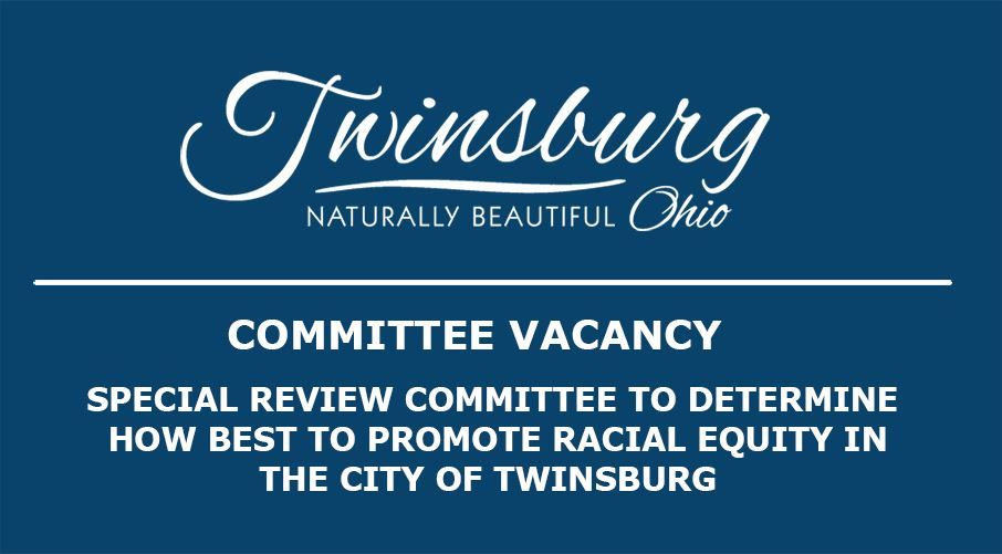 Special Review Committee on Racism  The City of Twinsburg City Council is seeking up to 7 residents