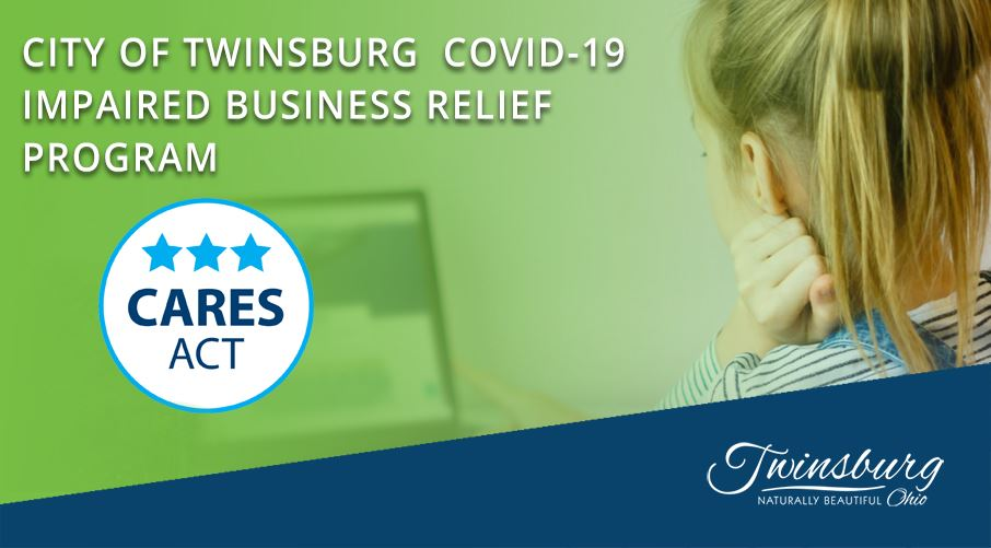 CITY OF TWINSBURG  COVID-19 IMPAIRED BUSINESS RELIEF PROGRAM      The City of Twinsburg has received